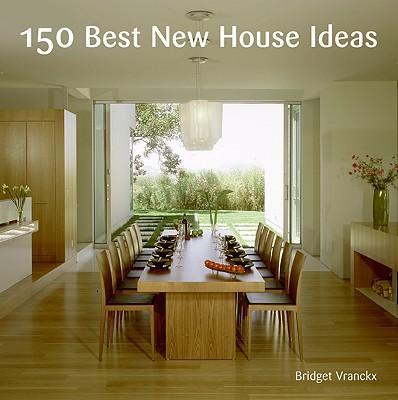 150 Best New House Ideas By Vranckx, Bridget (EDT)